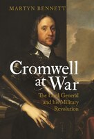 Cromwell At War: The Lord General And His Military Revolution