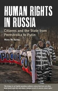 Human Rights In Russia: Citizens And The State From Perestroika To Putin