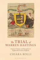 The Trial Of Warren Hastings: Classical Oratory And Reception In Eighteenth-century England