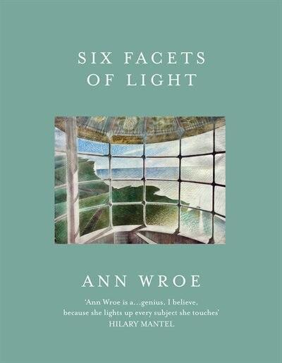 Six Facets Of Light by Ann Wroe
