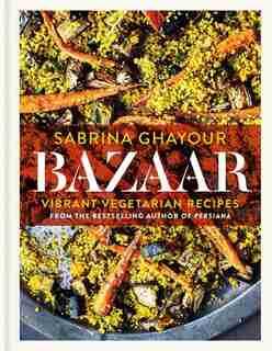 Bazaar: Vibrant Vegetarian Recipes by Sabrina Ghayour
