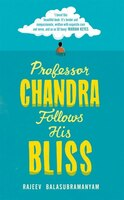 Professor Chandra Follows His Bliss: A Novel
