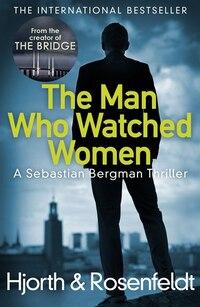 The Man Who Watched Women: A Sebastian Bergman Thriller