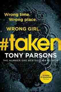#taken: Wrong Time. Wrong Place. Wrong Girl. de Tony Parsons