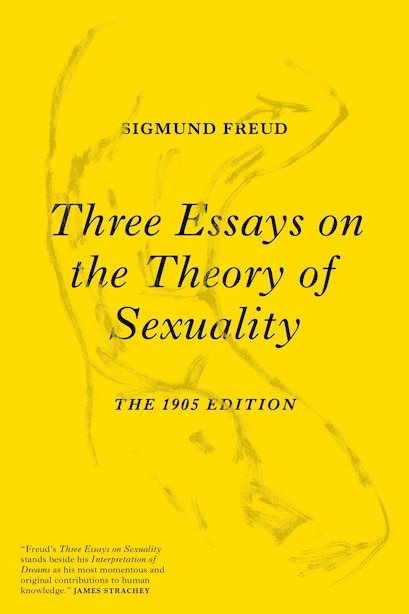 Three Essays On The Theory Of Sexuality: The 1905 Edition by Sigmund Freud