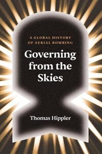 Governing From The Skies: A Global History Of Aerial Bombing