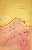 Shadow Of The Silk Road: Vintage Voyages