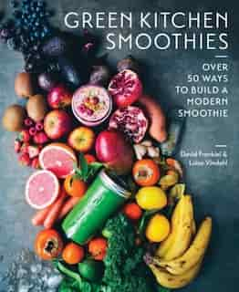 Green Kitchen Smoothies: Healthy And Colorful Smoothies For Every Day by David Frenkiel