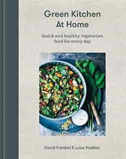 Green Kitchen At Home: Quick And Healthy Vegetarian Food For Every Day by David Frenkiel