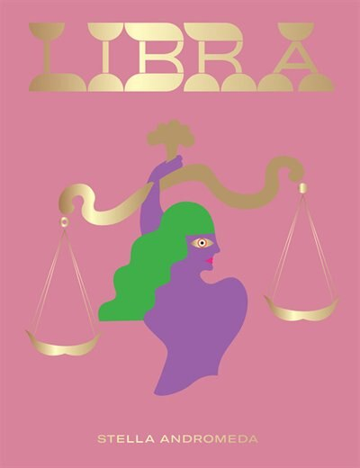 Libra: Harness The Power Of The Zodiac (astrology, Star Sign) by Stella Andromeda