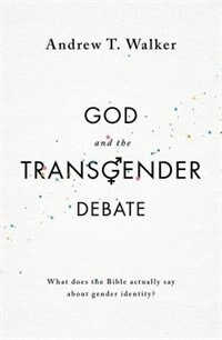 GOD AND THE TRANSGENDER DEBATE: What Does the Bible Actually Say about Gender Iden8ty?