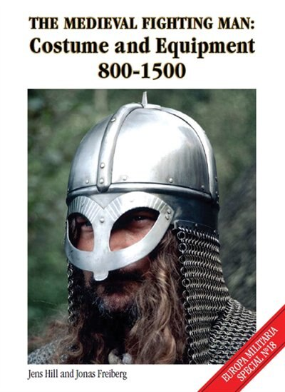 The Medieval Fighting Man - Europa Militaria Special No. 18: Costume And Equipment 800 - 1500 by Jens Hill