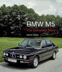 Bmw M5: The Complete Story
