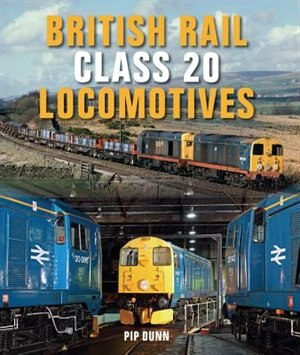 British Rail Class 20 Locomotives by Pip Dunn
