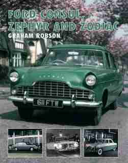 Ford Consul, Zephyr And Zodiac by Graham Robson