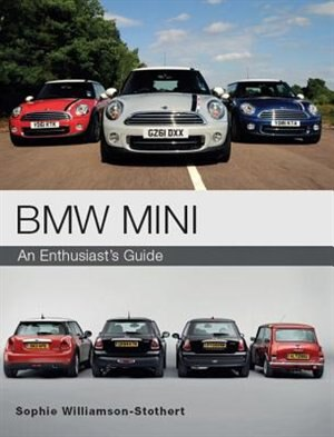 Bmw Mini: An Enthusiast's Guide by Sophie Williamson-stothert
