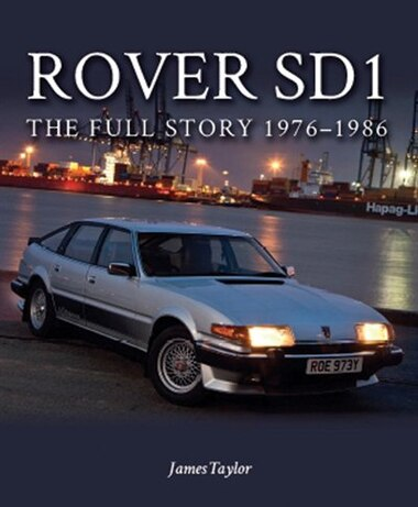 Rover Sd1: The Full Story 1976-1986 by James Taylor