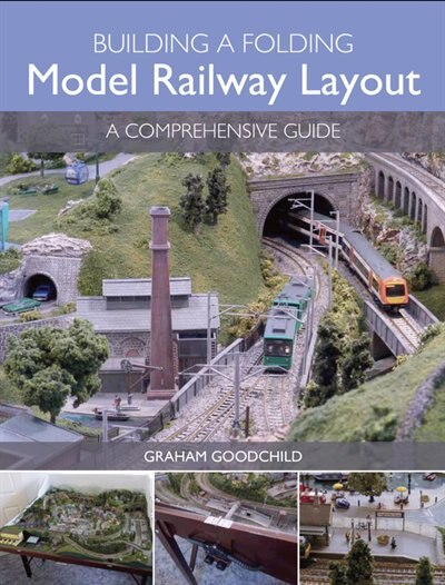 Building A Folding Model Railway Layout: A Comprehensive Guide by Graham Goodchild