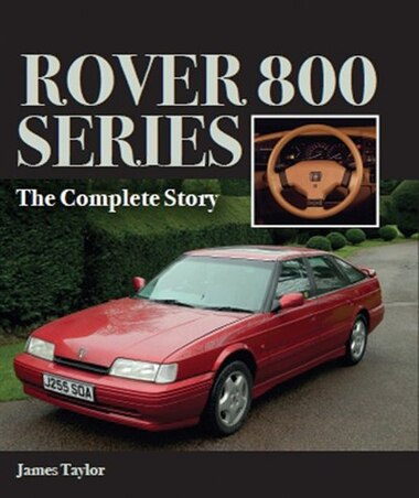 Rover 800 Series: The Complete Story by James Taylor