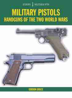 Em39 Military Pistols: Handguns Of The Two World Wars by Gordon Bruce