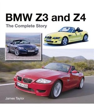 Bmw Z3 And Z4: The Complete Story by James Taylor