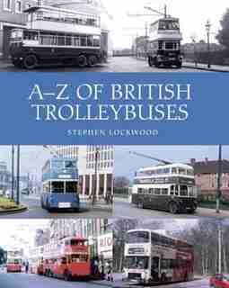A-z Of British Trolleybuses by Stephen Lockwood