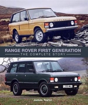 Range Rover First Generation: The Complete Story by James Taylor