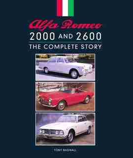 Alfa Romeo 2000 And 2600: The Complete Story by Tony Bagnall