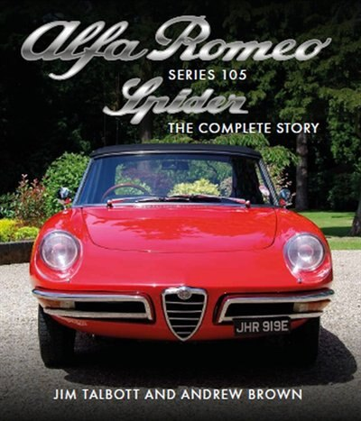 Alfa Romeo Series 105 Spider: The Complete Story by Jim Talbott
