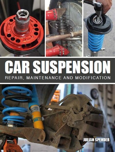 Car Suspension: Repair, Maintenance And Modification by Julian Spender