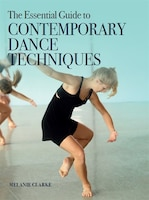 The Essential Guide To Contemporary Dance Techniques