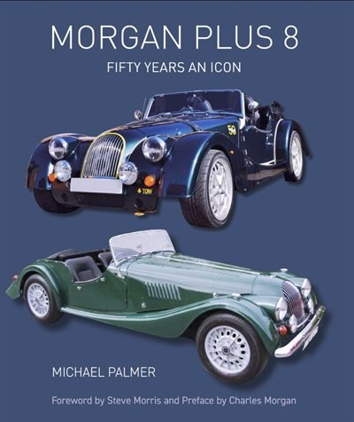 Morgan Plus 8: Fifty Years An Icon by MICHAEL PALMER
