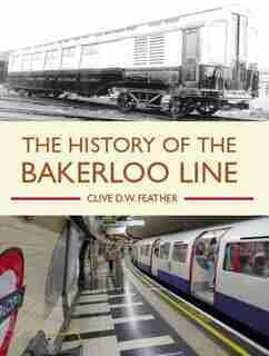The History Of The Bakerloo Line by Clive Feather