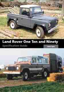 Land Rover One Ten And Ninety Specification Guide by James Taylor