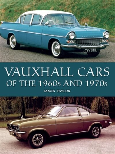 Vauxhall Cars Of The 1960s And 1970s by James Taylor