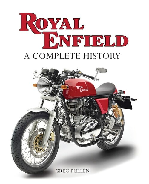 Royal Enfield: A Complete History by Greg Pullen