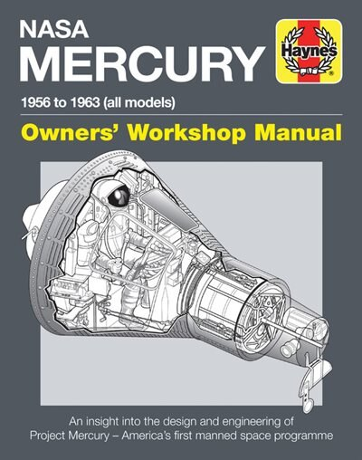 Nasa Mercury - 1956 To 1963 (all Models): An Insight Into The Design And Engineering Of Project Mercury - America's First Manned Space Progra by David Baker