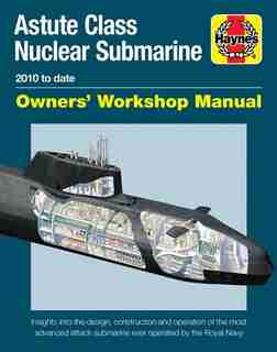 Astute Class Nuclear Submarine Owners' Workshop Manual: 2010 to date - Insights into the design, construction and operation of the most advanced attack sub by Jonathan Gates