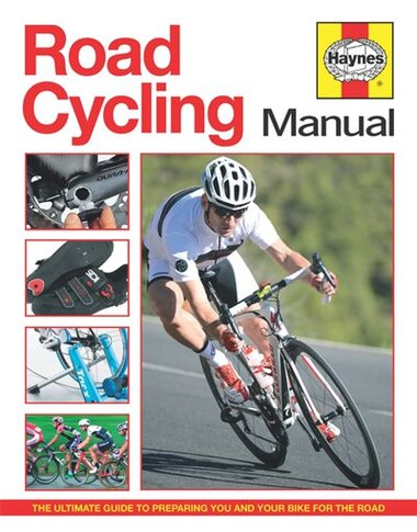 Road Cycling Manual: The Ultimate Guide To Preparing You And Your Bike For The Road by Luke Edwardes-evans