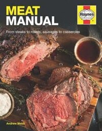 Meat Manual: From Steaks To Roasts, Sausages To Casseroles