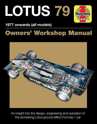 Lotus 79 1977 Onwards (all Models): An Insight Into The Design, Engineering And Operation Of The Pioneering Lotus Ground-effect Formula by Andrew Cotton