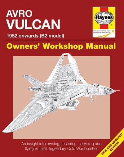 Avro Vulcan Manual 1952 Onwards (b2 Model): An Insight Into Owning, Restoring, Servicing And Flying Britain's Legacy Cold War Bomber by Tony Blackman