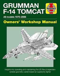 Grumman F-14 Tomcat Owners' Workshop Manual: All models 1970-2006 - Insights into operating and maintaining the US Navy's legendary variable geo by Tony Holmes
