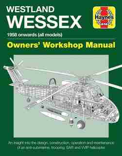 Westland Wessex Owners' Workshop Manual: 1958 onwards (all models) - An insight into the design, construction, operation and maintenance of by Lee Howard