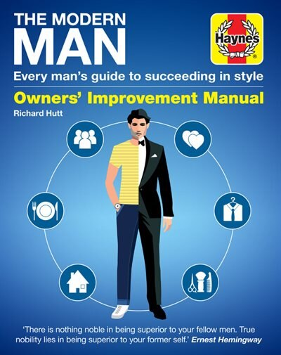 The Modern Man: Every Man's Guide To Succeeding In Style by Haynes Publishing