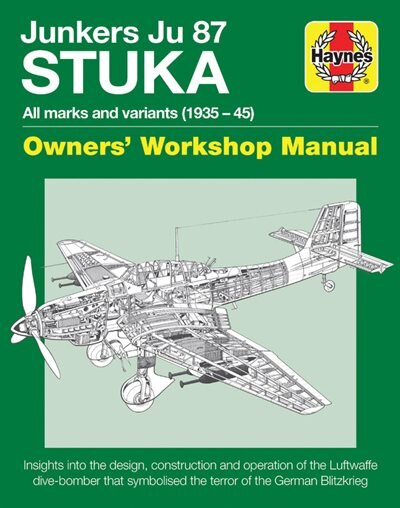 Junkers Ju 87 Stuka Owners' Workshop Manual: All Marks And Variants (1935 - 45) by Jonathan Falconer