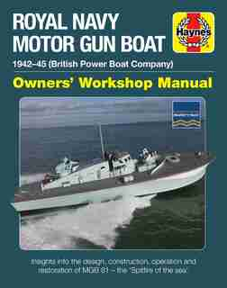 Royal Navy Motor Gun Boat: 1942-45 (british Power Boat Company) * Insights Into The Design, Construction, Operation And Restor by Diggory Rose