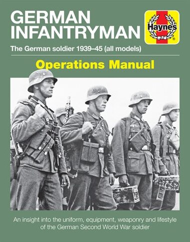 German Infantryman Operations Manual: The German soldier 1939-45 (all models) by Simon Forty