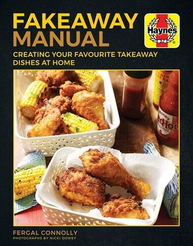The Fakeaway Manual: Creating Your Favourite Take-away Dishes At Home by Fergal Connolly