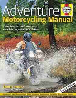 Adventure Motorcycling Manual: Everything You Need To Plan And Complete The Journey Of A Lifetime by Robert Wicks
